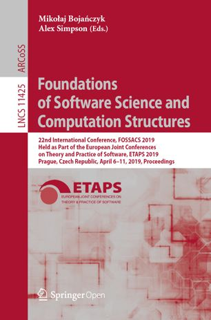 Foundations of software science and computation structures : 22nd international conference FOSSACS 2019, held as part of the European joint conferences on theory and practice of software, ETAPS 2019, Prague, Czech Republic, April 6-11, 2019 : proceedings
