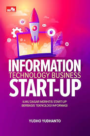 Information technology business sart-up : ilmu dasar merintis start-up berbasis teknologi informasi